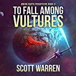 To Fall Among Vultures: Union Earth Privateers | Scott Warren