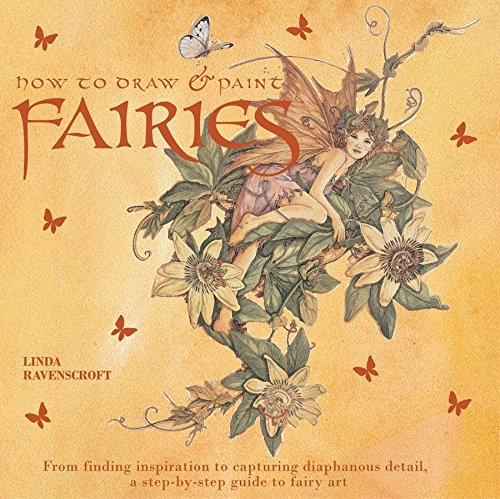 - How to Draw and Paint Fairies: From Finding Inspiration to Capturing Diaphanous Detail, a Step-By-Step Guide to Fairy Art