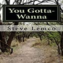 You Gotta-Wanna Audiobook by Steve Lemco Narrated by Susan Crawford
