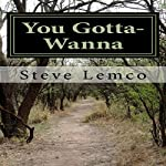 You Gotta-Wanna | Steve Lemco