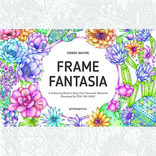 Read Online Hidden Nature's Frame Fantasia: A Colouring Book to Keep Your Favourite Moments pdf