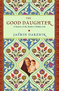 [THE GOOD DAUGHTER]The Good Daughter: A Memoir of My Mother's Hidden Life BY Darznik, Jasmin(Author){Hardcover}Grand Central Publishing(publisher)