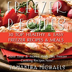 Freezer Recipes: 30 Top Healthy & Easy Freezer Recipes & Meals Revealed
