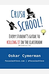 Crush School: Every Student's Guide To Killing It In The Classroom (And Teachers Dig It Too) Kindle Edition