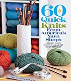 60 Quick Knits from America's Yarn Shops: Everyone's Favorite Projects in Cascade 220® and 220 Superwash® (60 Quick Knits Collection)