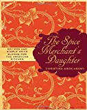 Front cover for the book The Spice Merchant's Daughter: Recipes and Simple Spice Blends for the American Kitchen by Christina Arokiasamy