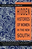 img - for Hidden Histories of Women in the New South (Southern Women) book / textbook / text book