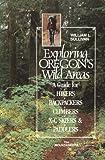Exploring Oregon's Wild Areas, William L Sullivan, 0898861446