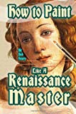 How to Paint Like a Renaissance Master, Bob Henry, 1499657242