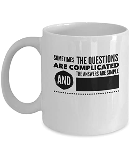 Amazon com: Funny Mugs - Sometimes the questions are