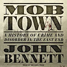 Mob Town: A History of Crime and Disorder in the East End Audiobook by John Bennett Narrated by Michael Page