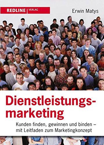 Dienstleistungsmarketing: Kunden finden, gewinnen und binden - Mit Leitfaden zum Marketingkonzept Gebundenes Buch – 15. September 2011 Erwin Matys Redline Verlag 3868813144 NU-LBR-00970991