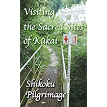Visiting the Sacred Sites of Kukai: A Guidebook to the Shikoku Pilgrimage