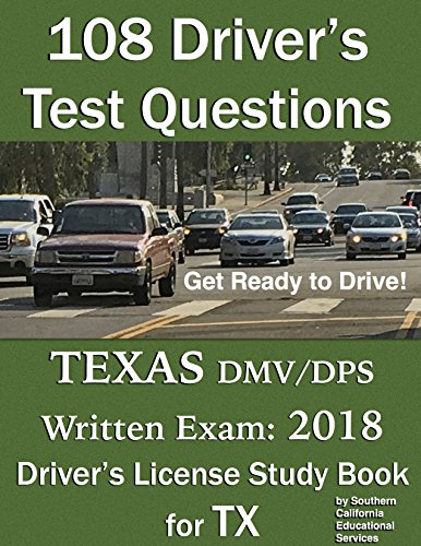 108 Driver's Test Questions for Texas DMV/DPS Written Exam: Your 2018 TX Driver's Permit/License Study Book