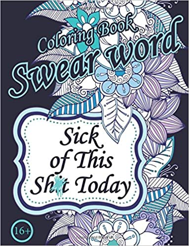 Sick Of This Sh T Today Swear Word Coloring Book Sweary Unigue