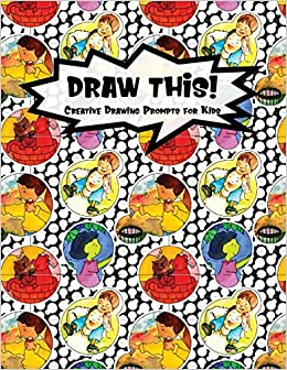 Draw This 100 Drawing Prompts For Kids Family Cartoon 6 Version 1 Kiddo Prompt Prompts Proppy 9781077133693 Amazon Com Books