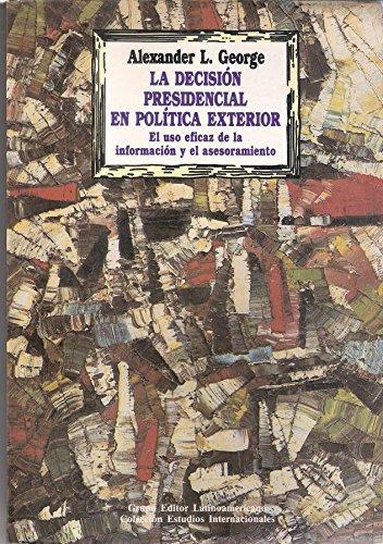 La decisión presidencial en política exterior : el uso eficaz de la información y el asesoramiento.-- ( Estudios Internacionales )