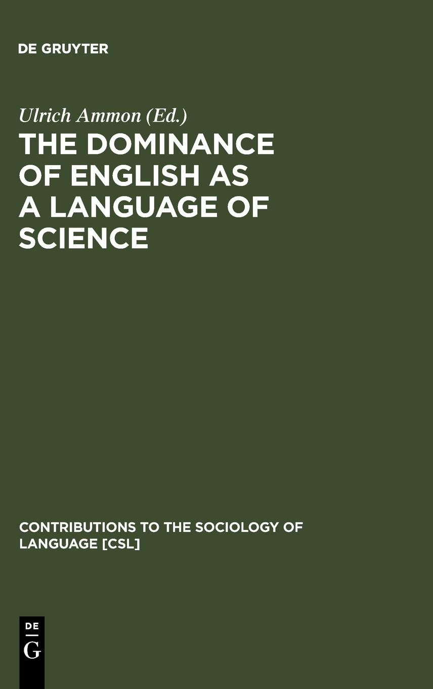 The Dominance of English as a Language of Science: Effects on Other Languages and Language Communities (Contributions to the Sociology of Language, ... to the Sociology of Language, 84) by De Gruyter Mouton