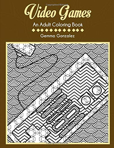 VIDEO GAMES: AN ADULT COLORING BOOK: A Video Games Coloring Book for Adults
