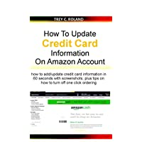 How To Update Credit Card Information On Amazon Account: how to add/update credit card information in 60 seconds with screenshots; plus tips on how to turn off one click ordering (Quick Help Book 1)
