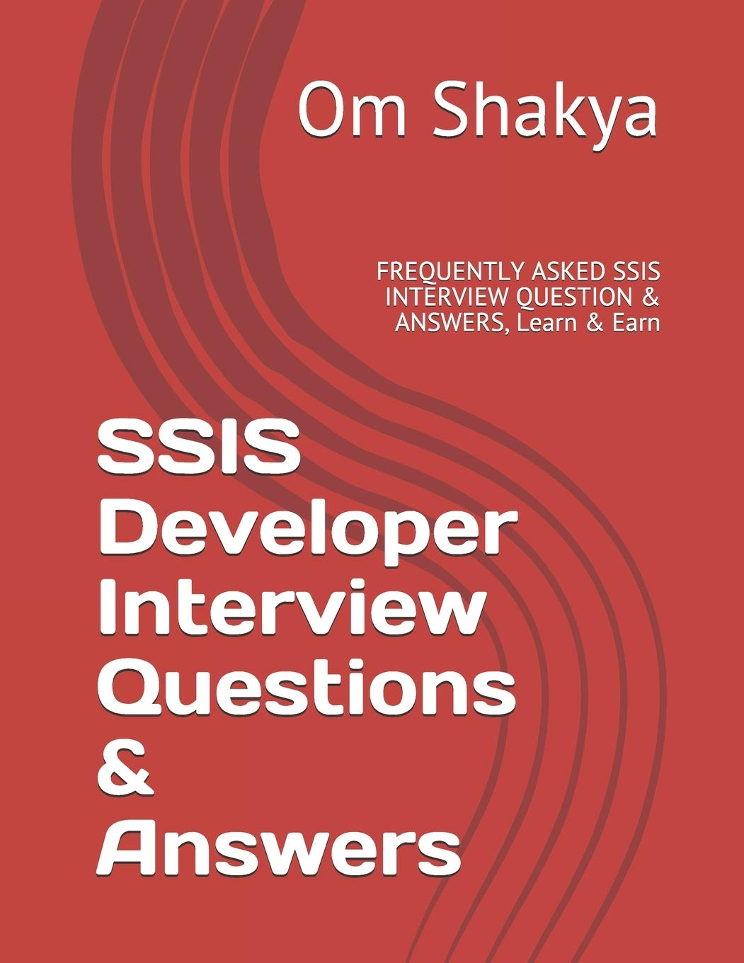 SSIS Developer Interview Questions & Answers: FREQUENTLY ASKED SSIS INTERVIEW QUESTION & ANSWERS, Learn & Earn