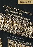 Islamische Geschichte und deutsche Islamwissenschaft: Islamologie und die Orientalismus-Debatte