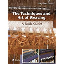 The Techniques and Art of Weaving: A Basic Guide