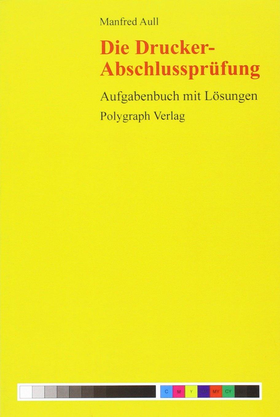 Die Drucker-Abschlussprüfung: Aufgabenbuch mit Lösungen Taschenbuch – 1. Januar 2000 Manfred Aull Polygraph Fachmedien 393493837X Berufsschulbücher