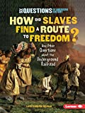 How Did Slaves Find a Route to Freedom?: And Other Questions about the Underground Railroad (Six Questions of American History)