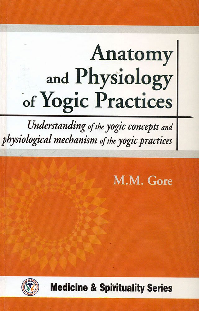 Buy Anatomy and Physiology of Yogic Practices: Understanding of the ...