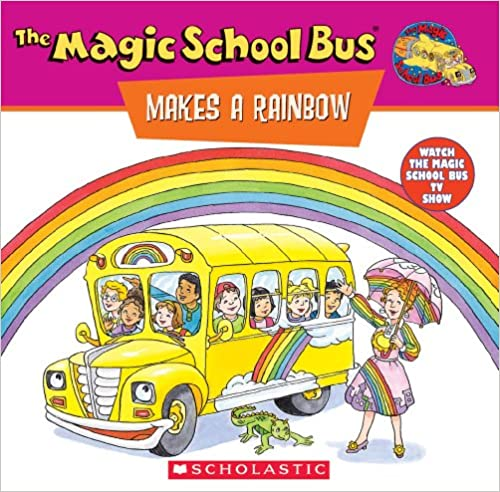 The Magic Schoolbus Makes a Rainbow: A Book about Colour (Magic School Bus Movie Tie-Ins)