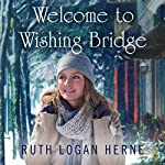 Welcome to Wishing Bridge: Wishing Bridge Series, Book 1 | Ruth Logan Herne