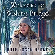 Welcome to Wishing Bridge: Wishing Bridge Series, Book 1 Audiobook by Ruth Logan Herne Narrated by Erin Bennett
