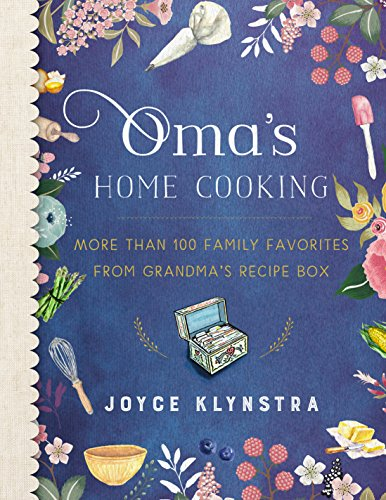 Oma's Home Cooking: More Than 100 Family Favorites from Grandma's Recipe Box by Joyce Klynstra