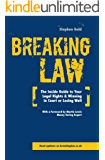 Breaking Law: The Inside Guide to Your Legal Right & Winning in Court or Losing Well