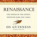 Renaissance: The Power of the Gospel However Dark the Times Audiobook by Os Guinness Narrated by William Neenan