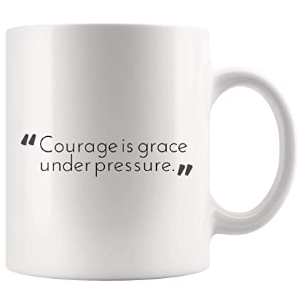 Amazoncom Courage Is Grace Under Pressure Inspirational Coffee Mug