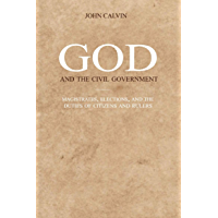 God and the Civil Government: Magistrates, elections, and the duties of citizens and rulers