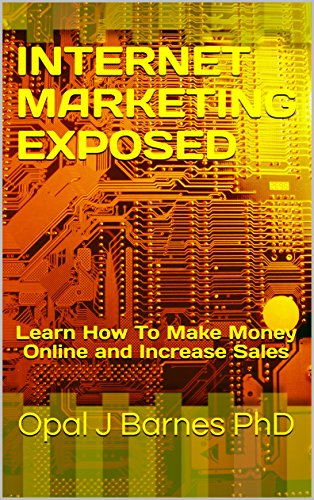 INTERNET MARKETING EXPOSED: Learn How To Make Money Online and Increase Sales
