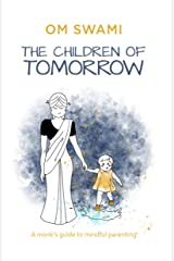 The Children of Tomorrow: A Monks' Guide to Mindful Parenting Kindle Edition
