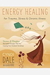 Energy Healing for Trauma, Stress & Chronic Illness: Uncover & Transform the Subtle Energies That Are Causing Your Greatest Hardships Kindle Edition