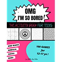 OMG I'm So Bored ! The Activity Book for Teens: 100 Games for 12-17 years old   Sudoku - Word Search - Mazes - Mandalas…