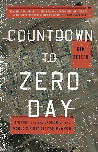 countdown-to-zero-day-stuxnet-and-the-launch-of-the-worlds-first-digital-weapon