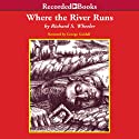 Where the River Runs Audiobook by Richard Wheeler Narrated by George Guidall