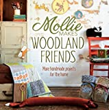 Mollie Makes Woodland Friends: More Handmade Projects for the Home by Editors of Mollie Makes (November 06,2013)