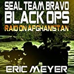 SEAL Team Bravo: Black Ops - Raid on Afghanistan | Eric Meyer