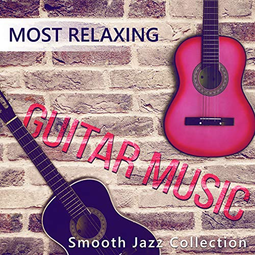 Most Relaxing Guitar Music: Smooth Jazz Collection - Music for Deep Meditation, Spanish Guitar Instrumental Song, Acoustic Guitar, Smooth Jazz, Dinner Party Background Music