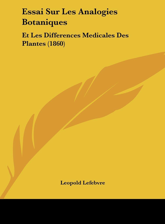 Essai Sur Les Analogies Botaniques: Et Les Differences Medicales Des Plantes (1860) (French Edition) pdf epub