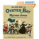 On Our Way to Oyster Bay: Mother Jones and Her March for Children's Rights (CitizenKid)
