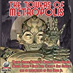 The Towers of Metropolis: Volume One | Michael Maynard,Michael Panush,Erik Franklin,William Maynard,Kevin Olson